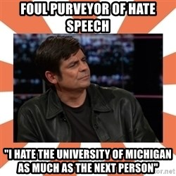 """Gillespie Says No - Foul purveyor of hate speech """"I hate the University of Michigan as much as the next person"""""""