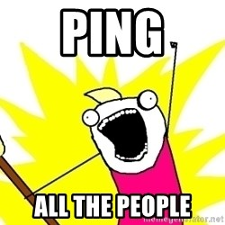 X ALL THE THINGS - ping all the people