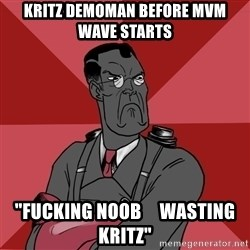 "Angry Medic  - kritz demoman before mvm    wave starts ""fucking noob     wasting kritz"""