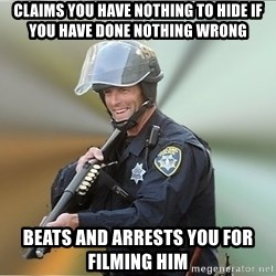 Happyfuncop - claims you have nothing to hide if you have done nothing wrong beats and arrests you for filming him
