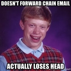 Bad Luck Brian - Doesn't forward chain email Actually Loses head