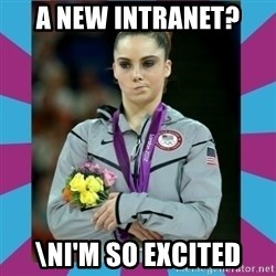 Makayla Maroney  - A new intranet? \nI'm so Excited