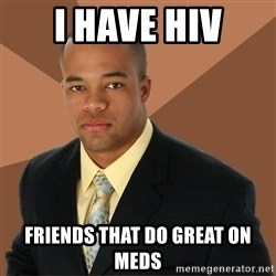Successful Black Man - i have hiv friends that do great on meds