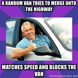 Perfect Driver - a random van tries to merge onto the highway matches speed and blocks the van
