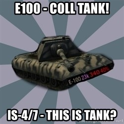 TERRIBLE E-100 DRIVER - E100 - COLL TANK! IS-4/7 - THIS IS TAnk?