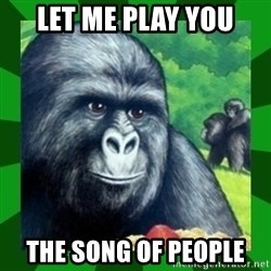 Gorilla Munch Gorilla - LET ME PLAY YOU THE SONG OF PEOPLE