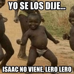 Little Black Kid - YO SE LOS DIJE... ISAAC NO VIENE, LERO LERO