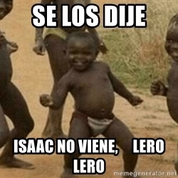 Little Black Kid - SE LOS DIJE ISAAC NO VIENE,     LERO LERO