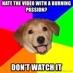Advice Dog - Hate the video with a burning passion? Don't watch it