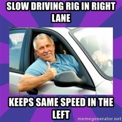 Perfect Driver - slow driving rig in right lane keeps same speed in the left