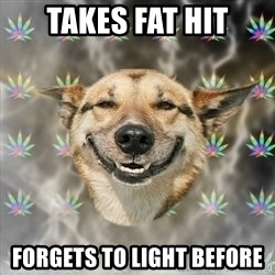 Stoner Dog - takes fat hit forgets to light before