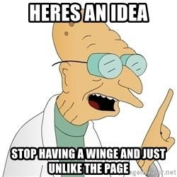 Good News Everyone - heres an idea stop having a winge and just unlike the page