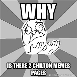 Whyyy??? - why  is there 2 chilton memes pages