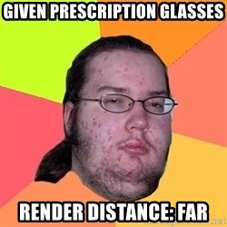 Butthurt Dweller - given prescription glasses render distance: far