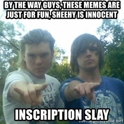 god of punk rock - by the way guys, these memes are just for fun, sheehy is innocent inscription slay