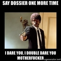 ENGLISH MOTHERFUCKER  - Say Dossier one more time I dare you, i double dare you motherfucker