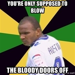Rodolph Austin - YOU'RE ONLY SUPPOSED TO BLOW THE BLOODY DOORS OFF