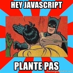Batman Bitchslap - HEY JAVASCRIPT PLANTE PAS
