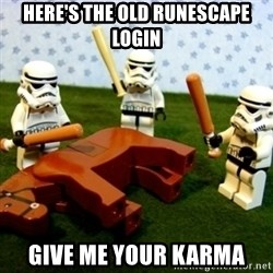 Beating a Dead Horse stormtrooper - Here's the old runescape login give me your karma