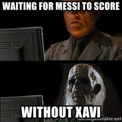 Waiting For - waiting for messi to score without xavi