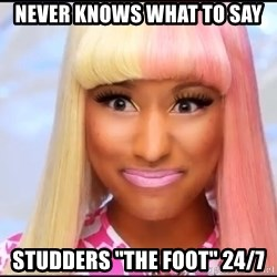 "NICKI MINAJ - Never knows what to say Studders ""The foot"" 24/7"