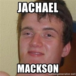 really high guy - Jachael Mackson