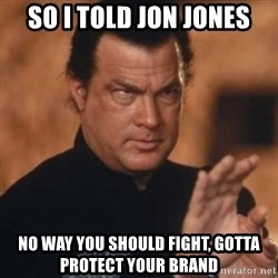 Steven Seagal - So I told Jon Jones No WAY you should fight, gotta protect your brand