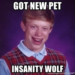 Bad Luck Brian - got new pet insanity wolf