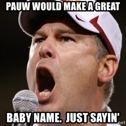 Pauw Whoads - pauw would make a great baby name.  just sayin'