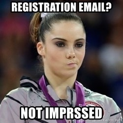 mckayla meme - Registration email? Not imprssed