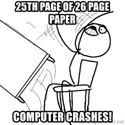 Desk Flip Rage Guy - 25th page of 26 page paper computer crashes!
