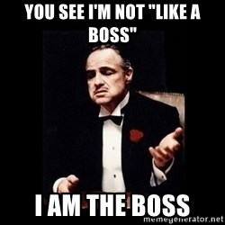 """The Godfather - YOU SEE I'M NOT """"LIKE A BOSS"""" I AM THE BOSS"""