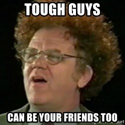 Steve Brule - TOUGH GUYS CAN BE YOUR FRIENDS TOO