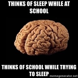 Evil Brain - Thinks of sleep while at school thinks of school while trying to sleep