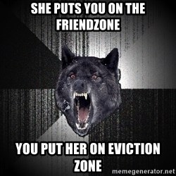 Insanity Wolf - She puts you on the friendzone You put her on eviction zone