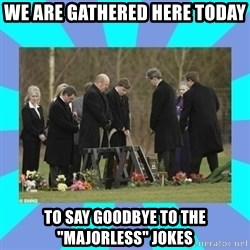 """Alexis NL Funeral - We are gathered here today to say goodbye to the """"majorless"""" jokes"""