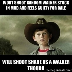 Carl Grimes Walking Dead - Wont SHOOT RANDOM WALKER STUCK IN MUD AND FEELS GUILTY FOR DALE WILL SHOOT SHANE AS A WALKER THOUGH