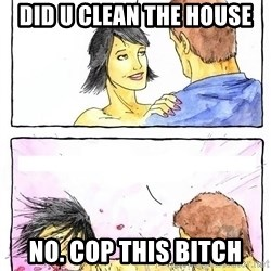 Alpha Boyfriend - DID U CLEAN THE HOUSE NO. COP THIS BITCH