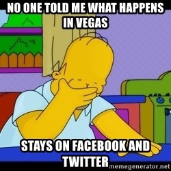 Homer Facepalm - No one told me what happens in vegas Stays on facebook and twitter