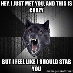 Insanity Wolf - Hey, I just met you, and this is crazy But I feel like I should stab you
