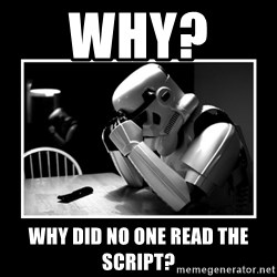 Sad Trooper - why?   Why did no one read the script?
