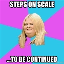 Fat Girl - steps on scale ...to be continued