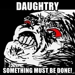 Rage Face - Daughtry Something must be done!