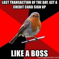 Retail Robin - Last transaction of the day, get a credit card sign up like a boss
