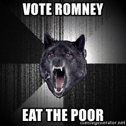 Insanity Wolf - VOTE ROMNEY EAT THE POOR