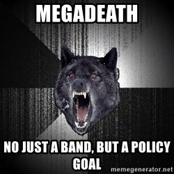 Insanity Wolf - MEGADEATH NO JUST A BAND, BUT A POLICY GOAL