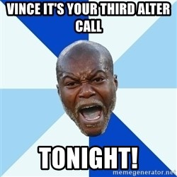 Imperative Cisse - VINCE IT'S YOUR THIRD ALTER CALL TONIGHT!