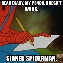Writing Spiderman - DEAR DIARY, MY PENCIL DOESN'T WORK. SIGNED SPIDERMAN.