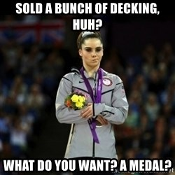 Unimpressed McKayla Maroney - sold a bunch of decking, huh? What do you want? a medal?