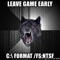 Insanity Wolf - leave game early c:\ format /FS:NTSF